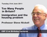 CEP 21st Birthday Lecture:  Too Many People in Britain? Immigration and the Housing Problem